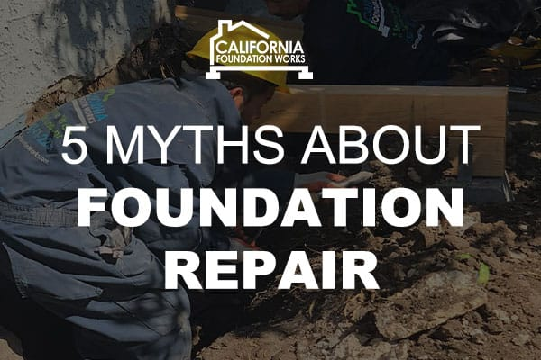 MYTHS ABOUT FOUNDATION REPAIR